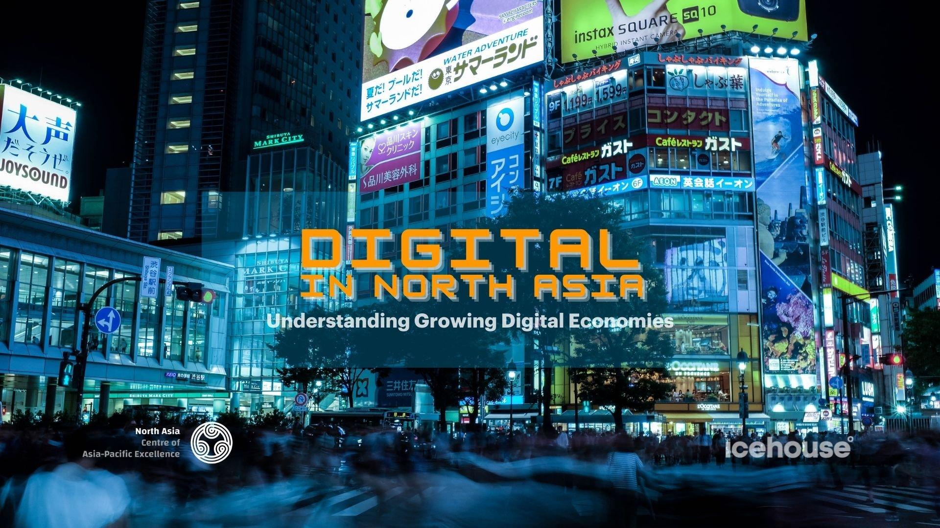 Digital In North Asia - Understanding Growing Digital Economies